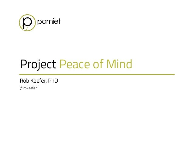 Rob Keefer, PhD @rbkeefer Project Peace of Mind