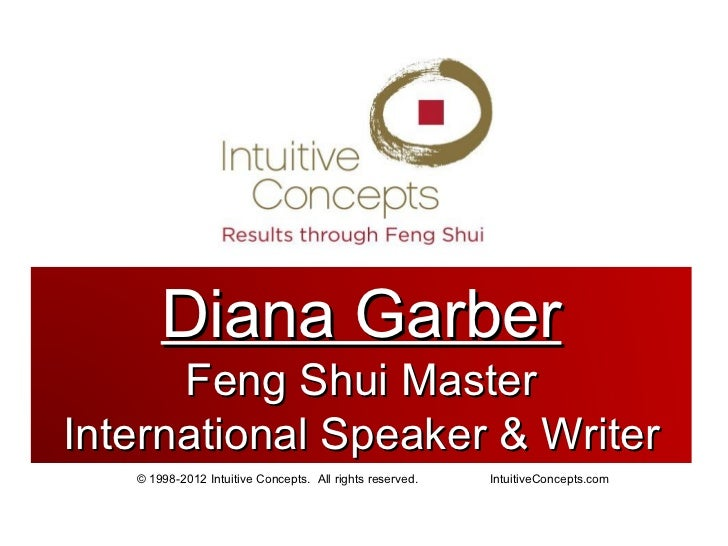 Diana Garber      Feng Shui MasterInternational Speaker & Writer   © 1998-2012 Intuitive Concepts. All rights reserved.   ...