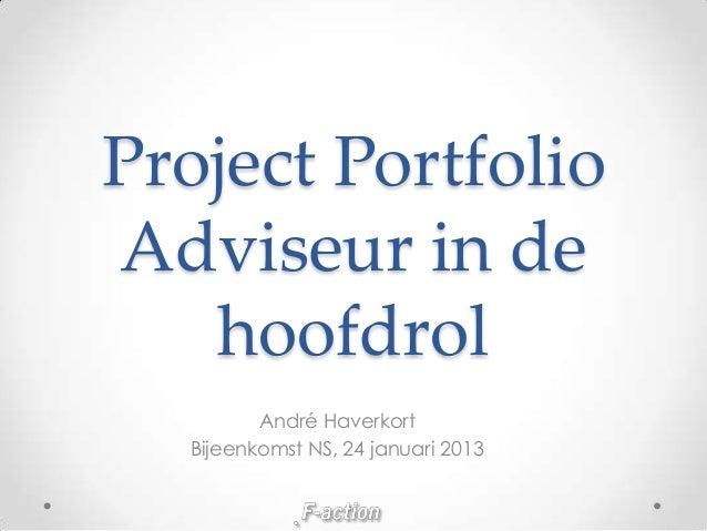 Project PortfolioAdviseur in de   hoofdrol         André Haverkort  Bijeenkomst NS, 24 januari 2013
