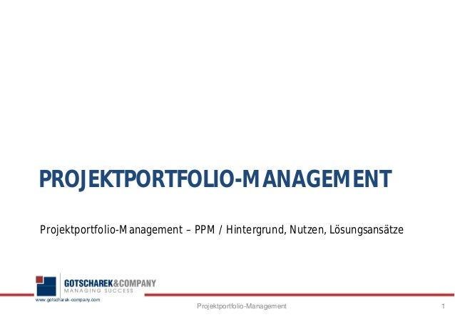 www.gotscharek-company.comPROJEKTPORTFOLIO-MANAGEMENTProjektportfolio-Management – PPM / Hintergrund, Nutzen, Lösungsansät...
