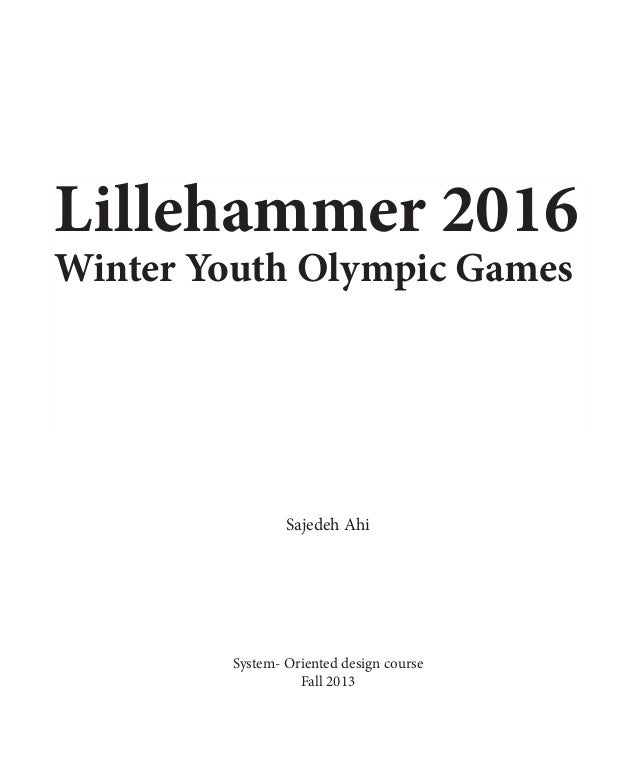 Lillehammer 2016 Winter Youth Olympic Games System- Oriented design course Fall 2013 Sajedeh Ahi