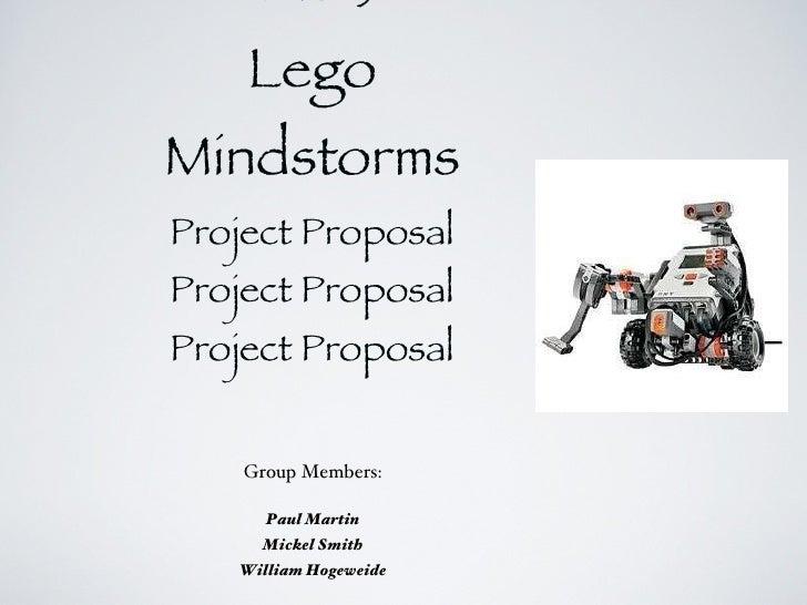 ITAS152 Lego Mindstorms Project Proposal Project Proposal Project Proposal <ul><li>Group Members: </li></ul><ul><li>Paul M...