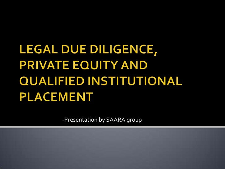 LEGAL DUE DILIGENCE, PRIVATE EQUITY AND QUALIFIED INSTITUTIONAL PLACEMENT <br />             -Presentation by SAARA group<...