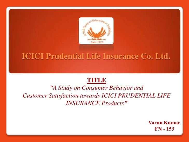 "ICICI Prudential Life Insurance Co. Ltd.                        TITLE         ""A Study on Consumer Behavior andCustomer Sa..."