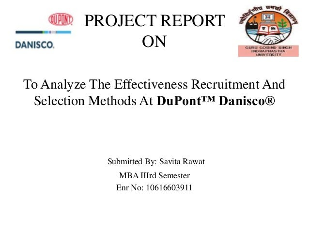 PROJECT REPORT                ONTo Analyze The Effectiveness Recruitment And Selection Methods At DuPont™ Danisco®        ...
