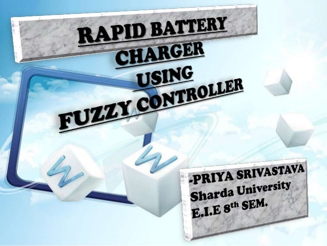 CONTENTS Brief Intro. Ni-Cd Battery. Fuzzy ControllerHistory.ApplicationsModelingSimulation StepsBasics Of Fuzzy....