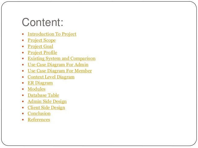 Content:  Introduction To Project  Project Scope  Project Goal  Project Profile  Existing System and Comparison  Use...