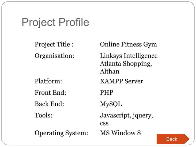 Project Profile Project Title : Online Fitness Gym Organisation: Linksys Intelligence Atlanta Shopping, Althan Platform: X...