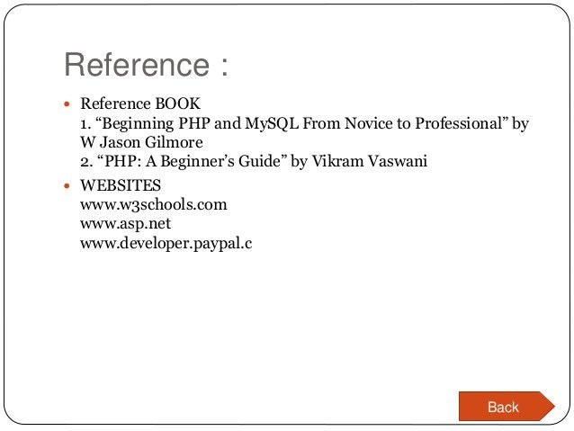 """Reference :  Reference BOOK 1. """"Beginning PHP and MySQL From Novice to Professional"""" by W Jason Gilmore 2. """"PHP: A Beginn..."""