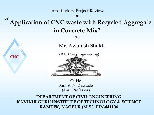 """""""Application of CNC waste with Recycled Aggregatein Concrete Mix""""DEPARTMENT OF CIVIL ENGINEERINGKAVIKULGURU INSTITUTE OF T..."""