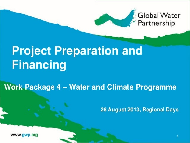 Project Preparation and Financing Work Package 4 – Water and Climate Programme 28 August 2013, Regional Days 1