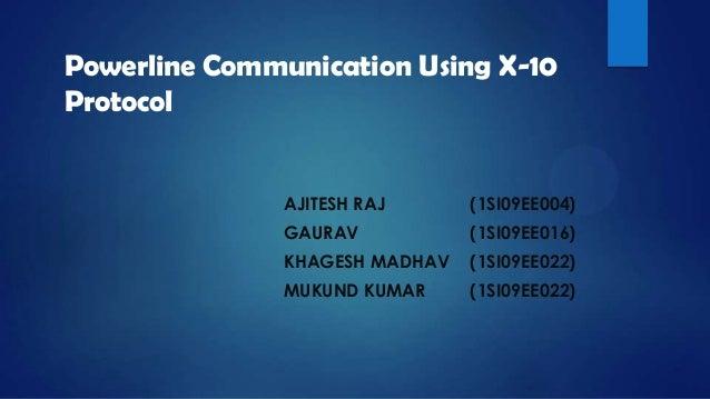 Powerline Communication Using X-10Protocol               AJITESH RAJ      (1SI09EE004)               GAURAV           (1SI...