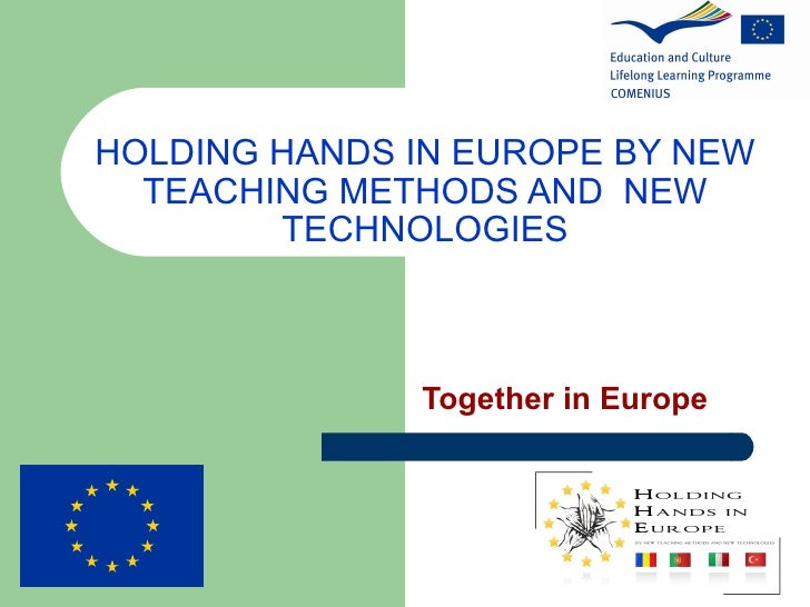 HOLDING HANDS IN EUROPE BY NEW TEACHING METHODS AND  NEW TECHNOLOGIES Together in Europe