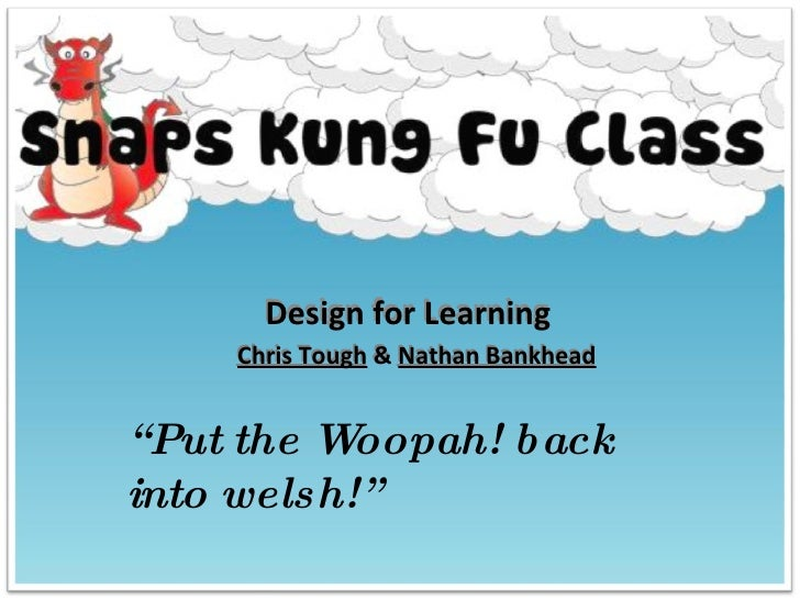 """Design for Learning Chris Tough  &  Nathan Bankhead Design for Learning Chris Tough  &  Nathan Bankhead """" Put the Woopah! ..."""