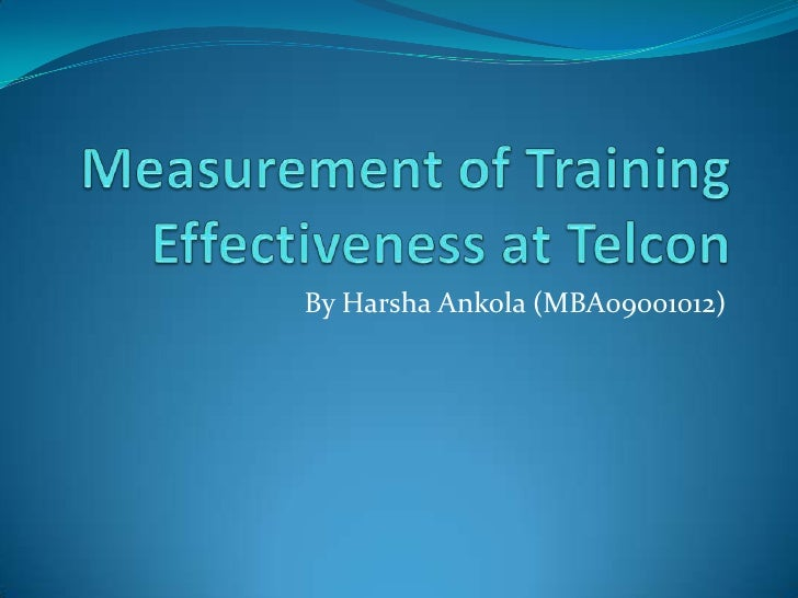 Measurement of Training Effectiveness at Telcon<br />By Harsha Ankola (MBA09001012)<br />
