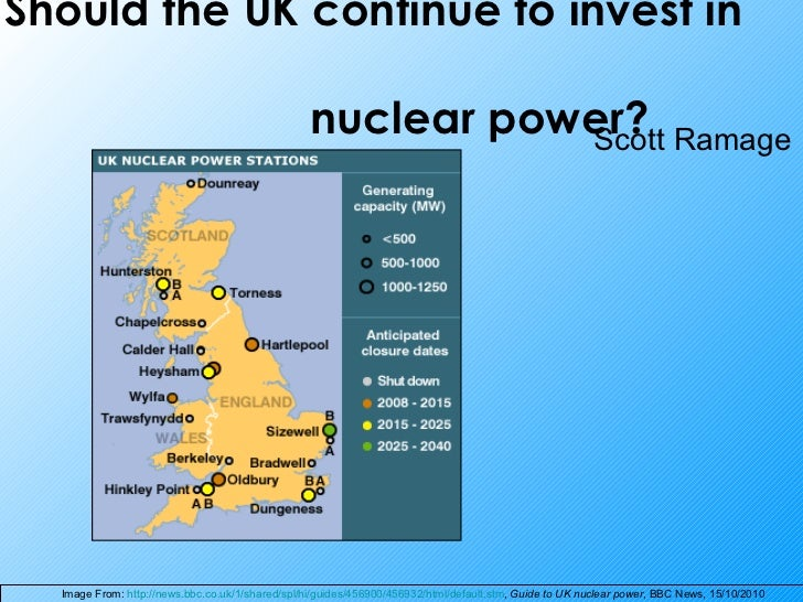 Should the UK continue to invest in    nuclear power? Scott Ramage  Image From:  http://news.bbc.co.uk/1/shared/spl/hi/gui...