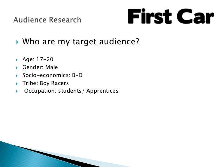    Who are my target audience?   Age: 17-20   Gender: Male   Socio-economics: B-D   Tribe: Boy Racers    Occupation:...