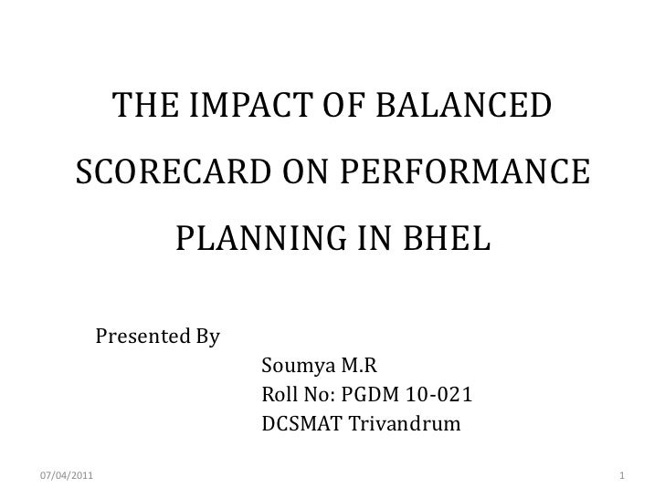 THE IMPACT OF BALANCED      SCORECARD ON PERFORMANCE                    PLANNING IN BHEL             Presented By         ...