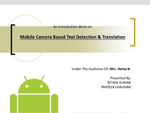 An Introduction demo on Mobile Camera Based Text Detection & Translation Under The Guidance Of: Mrs. Hema N. Presented By:...