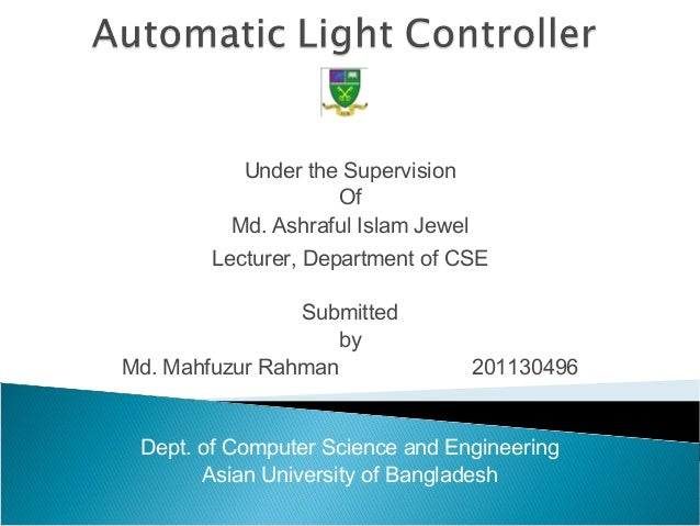 Under the Supervision Of Md. Ashraful Islam Jewel Lecturer, Department of CSE  Submitted by Md. Mahfuzur Rahman 20113049...