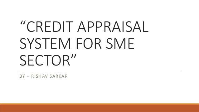 """CREDIT APPRAISAL SYSTEM FOR SME SECTOR"" BY – RISHAV SARKAR"