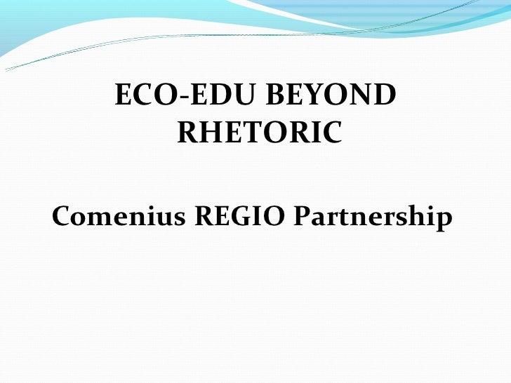 ECO-EDU BEYOND       RHETORICComenius REGIO Partnership