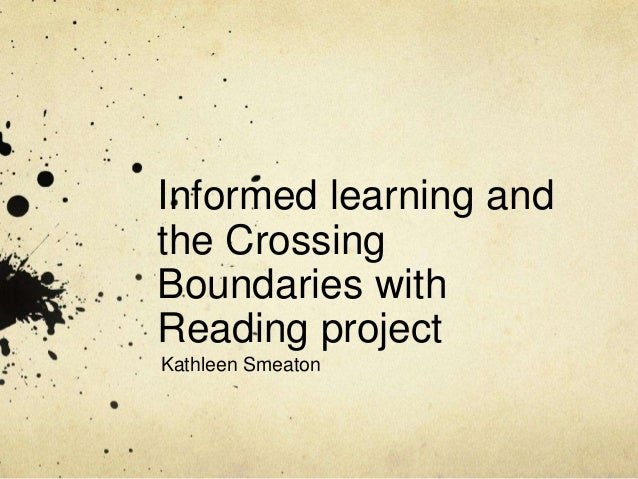 Informed learning and the Crossing Boundaries with Reading project Kathleen Smeaton
