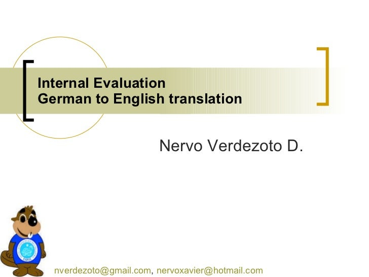 Internal Evaluation German to English translation [email_address] ,  [email_address]   Nervo Verdezoto D.