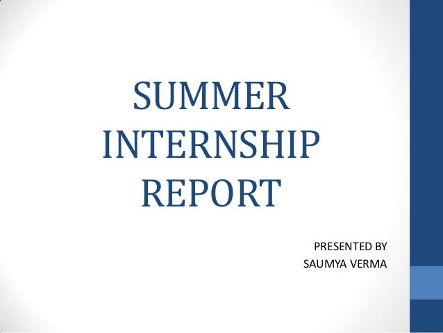 SUMMER INTERNSHIP REPORT PRESENTED BY SAUMYA VERMA