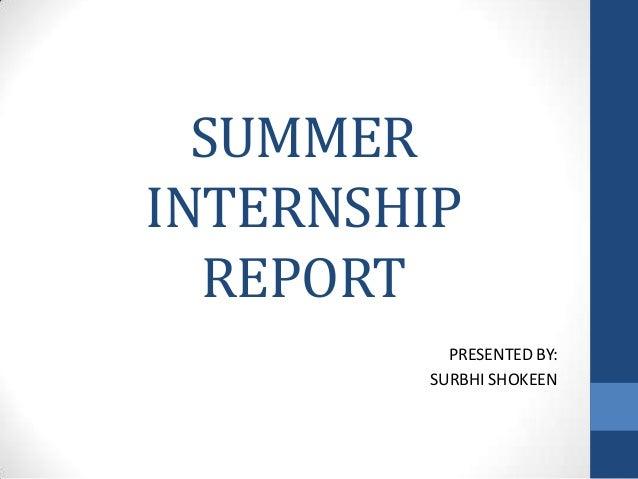 SUMMER INTERNSHIP REPORT PRESENTED BY: SURBHI SHOKEEN