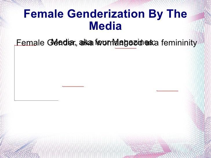 Media, aka four Magazines: Female Genderization By The Media Female Gender, aka womanhood aka femininity
