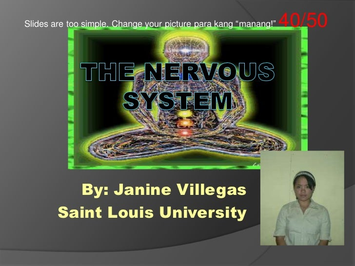 "Slides are too simple. Change your picture parakang ""manang!"" 40/50<br />The Nervous System<br />By: Janine Villegas<br />..."