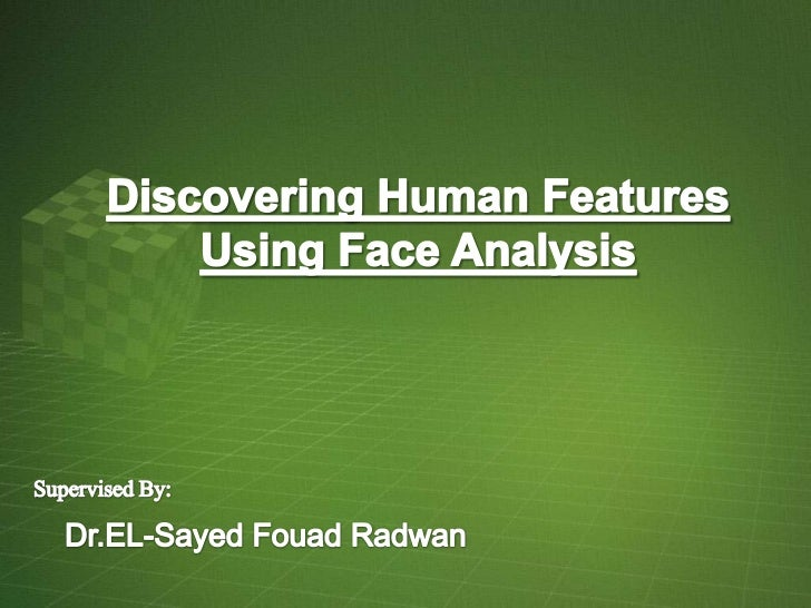 Discovering Human Features<br />Using Face Analysis<br />Supervised By:<br />Dr.EL-SayedFouadRadwan<br />