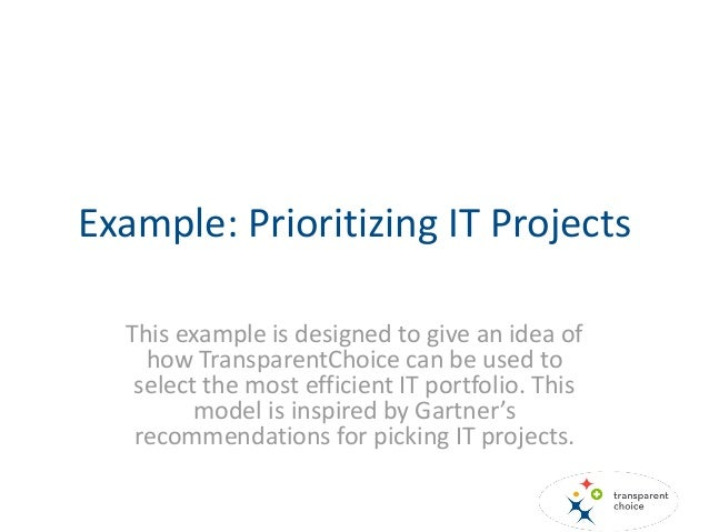 Example: Prioritizing IT Projects This example is designed to give an idea of how TransparentChoice can be used to select ...