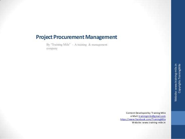 "ProjectProcurementManagementBy ""Training Mile"" - A training & managementcompanyWebsite:www.training-mile.inCopyrightsTrain..."