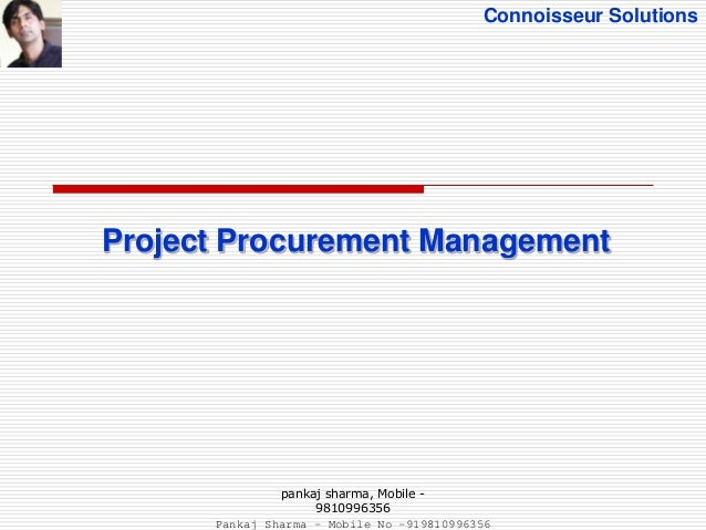 Connoisseur Solutions Project Procurement Management pankaj sharma, Mobile - 9810996356 Pankaj Sharma - Mobile No -9198109...
