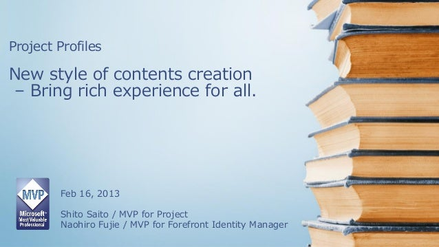 Project ProfilesNew style of contents creation– Bring rich experience for all.        Feb 16, 2013        Shito Saito / MV...