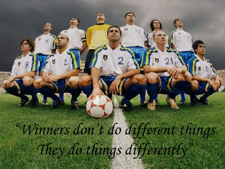 """"""" Winners don't do different things They do things differently"""""""