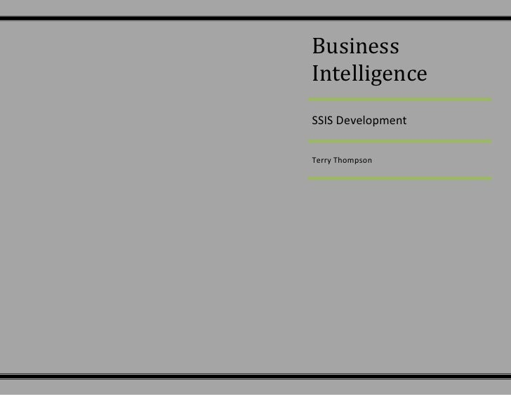 Business Intelligence SSIS Development Terry Thompson <br />Introduction:<br />For phase I of the Business Intelligence pr...