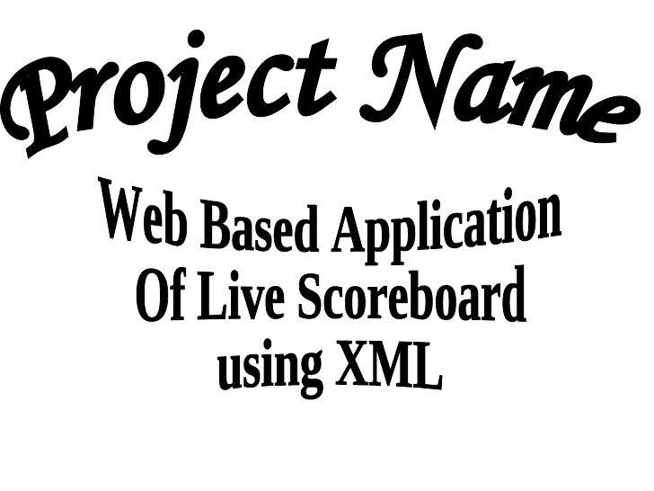 <ul>Project Name </ul>Web Based Application  Of Live Scoreboard  using XML