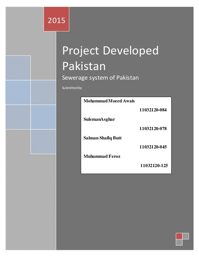 Project Developed Pakistan Sewerage system of Pakistan Submittedby 2015 Mohammad MoeedAwais 11032120-084 SulemanAsghar 110...