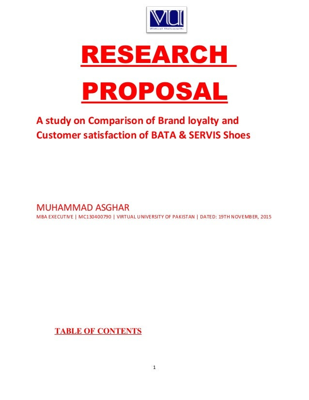 RESEARCH PROPOSAL A study on Comparison of Brand loyalty and Customer satisfaction of BATA & SERVIS Shoes MUHAMMAD ASGHAR ...