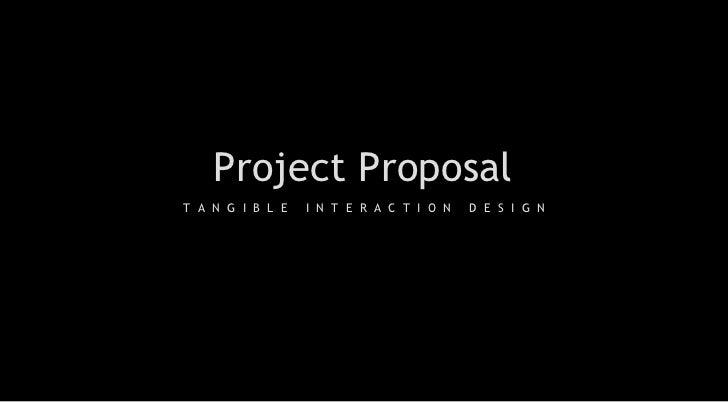 Project Proposal T  A  N  G  I  B  L  E  I  N  T  E  R  A  C  T  I  O  N  D  E  S  I  G  N B  9  7  9  0  2  0  1  3   鄭達陽...