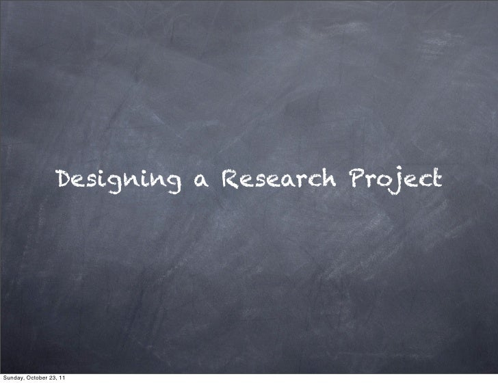 Designing a Research ProjectSunday, October 23, 11