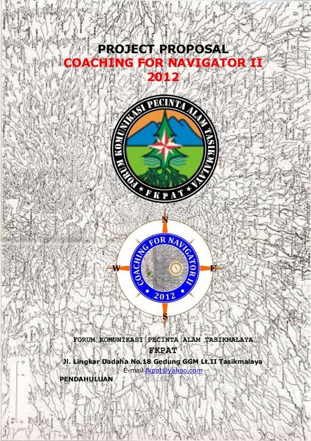 COACHING FOR NAVIGATOR II 2012FORUM KOMUNIKASI PECINTA ALAM TASIKMALAYAPROJECT PROPOSALCOACHING FOR NAVIGATOR II2012FORUM ...