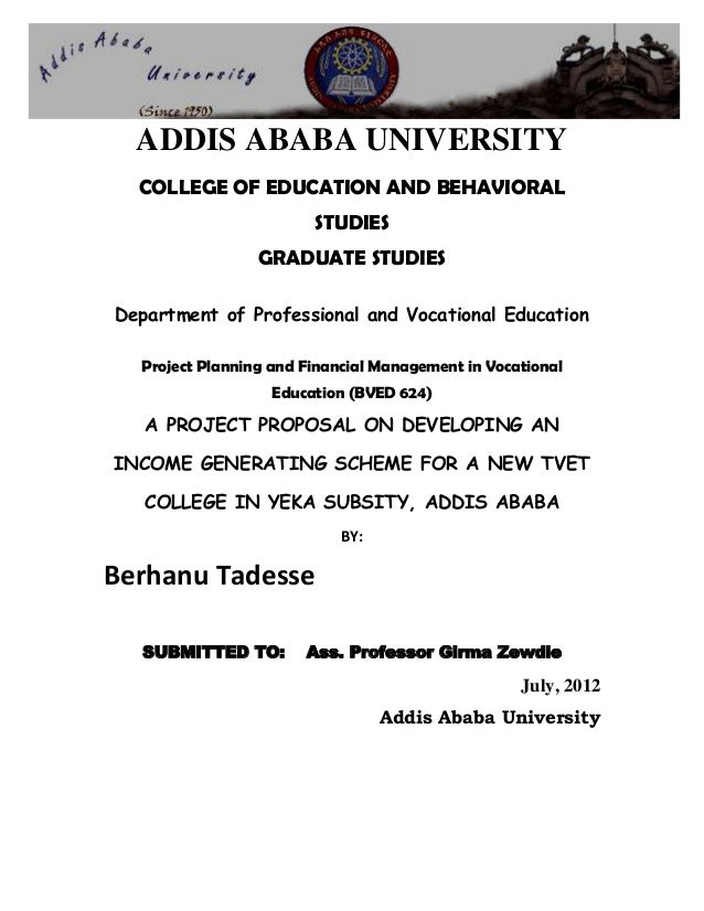 ADDIS ABABA UNIVERSITY COLLEGE OF EDUCATION AND BEHAVIORAL STUDIES GRADUATE  STUDIES Department Of Professional And Vocatio ...  Professional Project Proposal