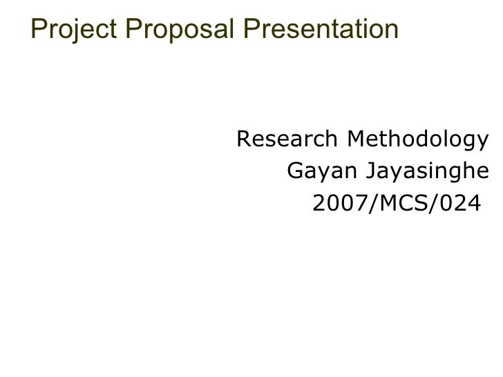 Project Proposal Presentation Research Methodology Gayan Jayasinghe 2007/MCS/024