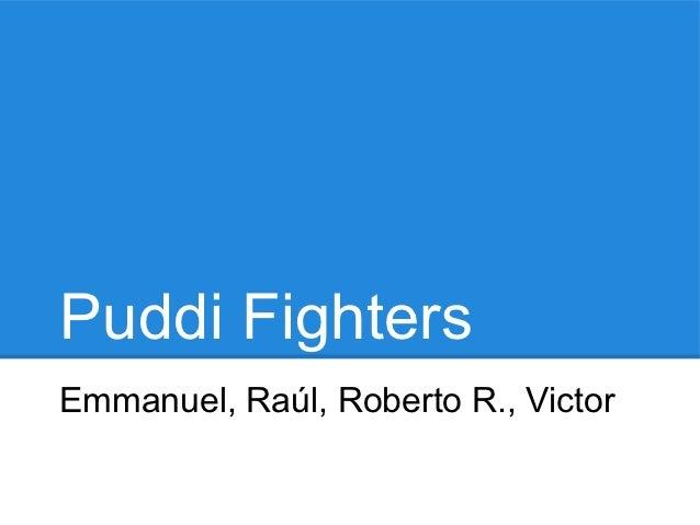Puddi FightersEmmanuel, Raúl, Roberto R., Victor