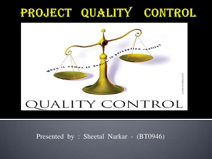 Project   quality    control<br />Presented  by  :  Sheetal  Narkar  -  (BT0946)<br />