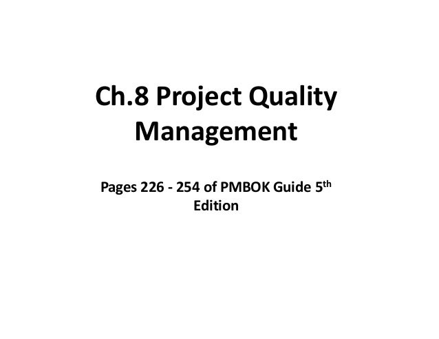 Ch.8 Project Quality Management Pages 226 - 254 of PMBOK Guide 5th Edition